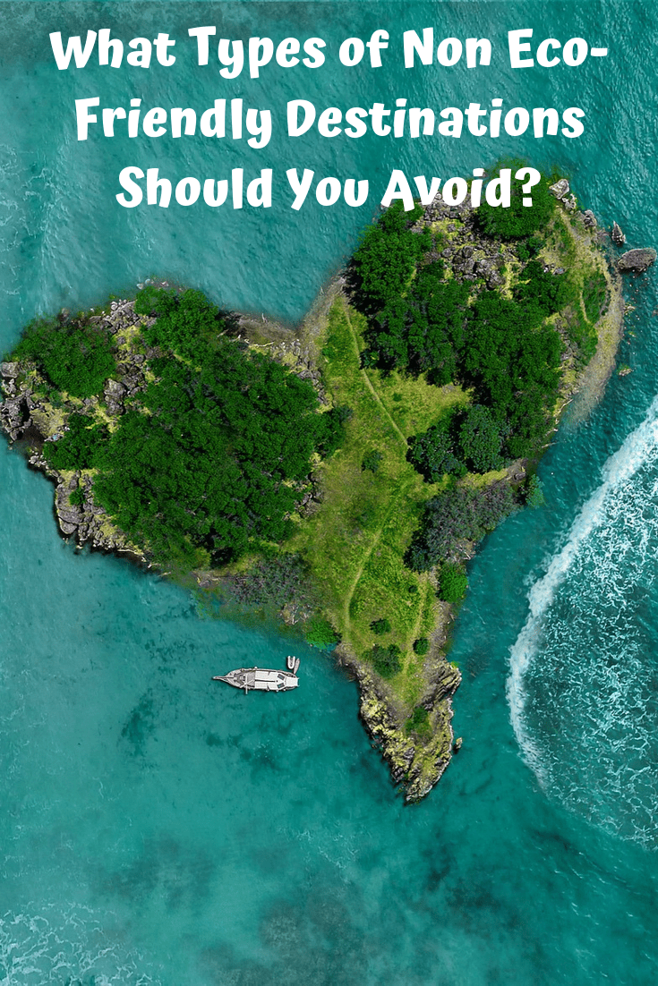 Non Eco-Friendly Destinations to Avoid
