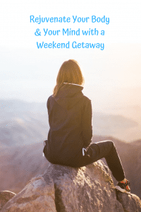 Rejuvenate Your Body with a Weekend Getaway