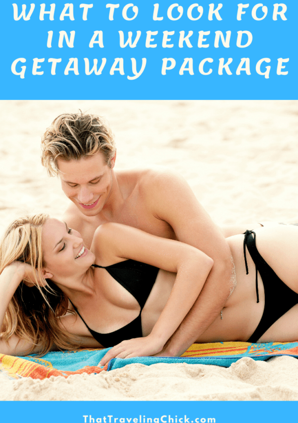 What to Look for in a Weekend Getaway Package #weekendgetaway #traveltips #thattravelingchick